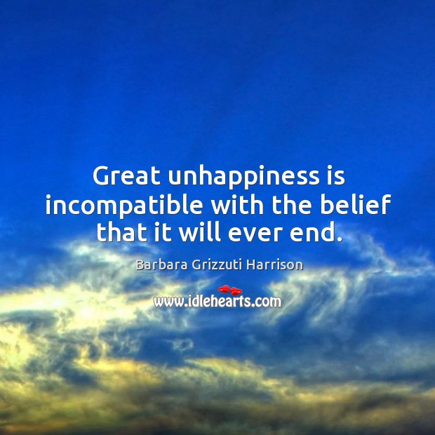 Image, Great unhappiness is incompatible with the belief that it will ever end.