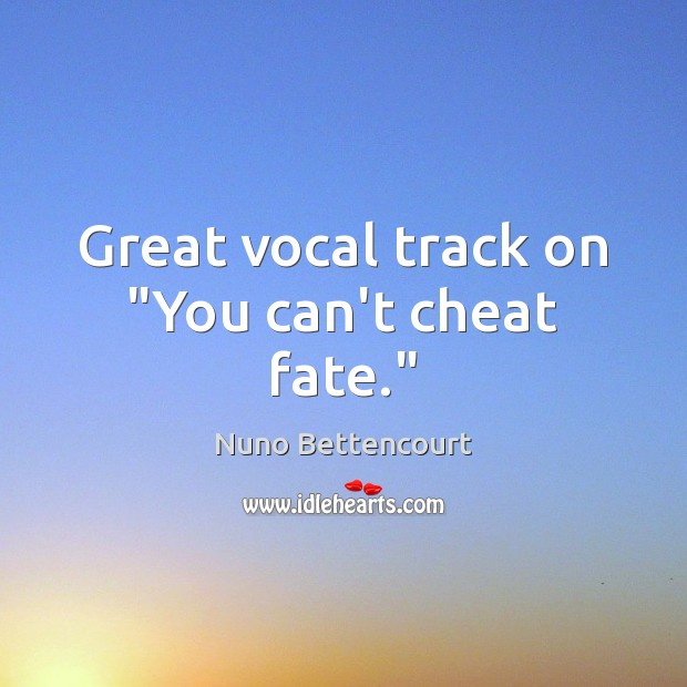 """Great vocal track on """"You can't cheat fate."""" Image"""
