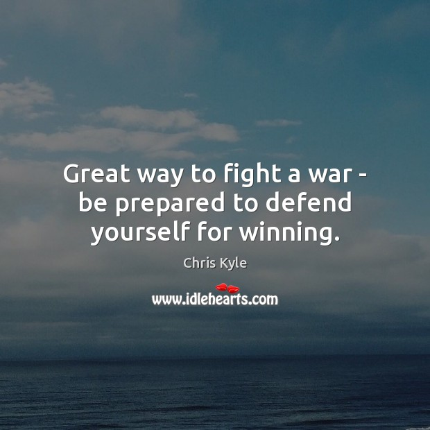 Image, Great way to fight a war – be prepared to defend yourself for winning.
