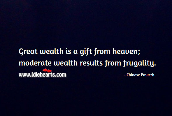 Great wealth is a gift from heaven. Image