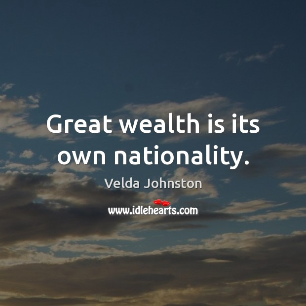 Great wealth is its own nationality. Wealth Quotes Image