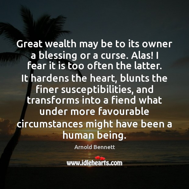 Great wealth may be to its owner a blessing or a curse. Arnold Bennett Picture Quote