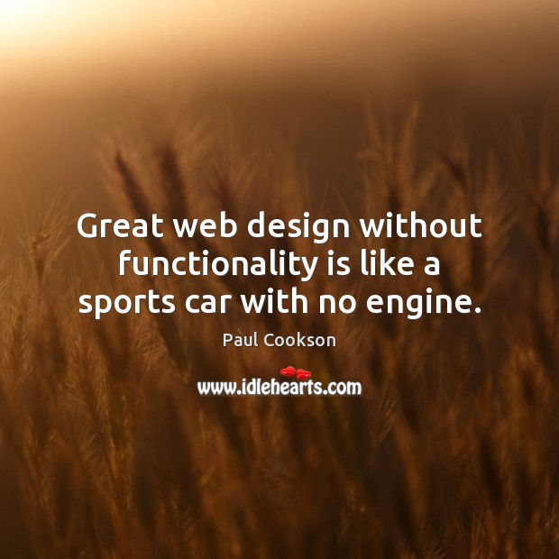 Great web design without functionality is like a sports car with no engine. Image