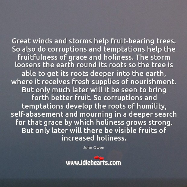 Great winds and storms help fruit-bearing trees. So also do corruptions and Image