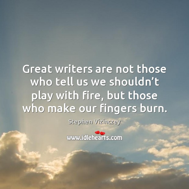 Great writers are not those who tell us we shouldn't play Image