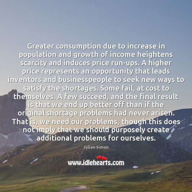 Greater consumption due to increase in population and growth of income heightens Julian Simon Picture Quote