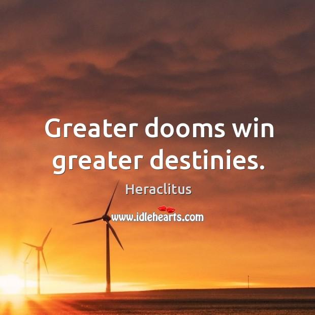 Greater dooms win greater destinies. Image