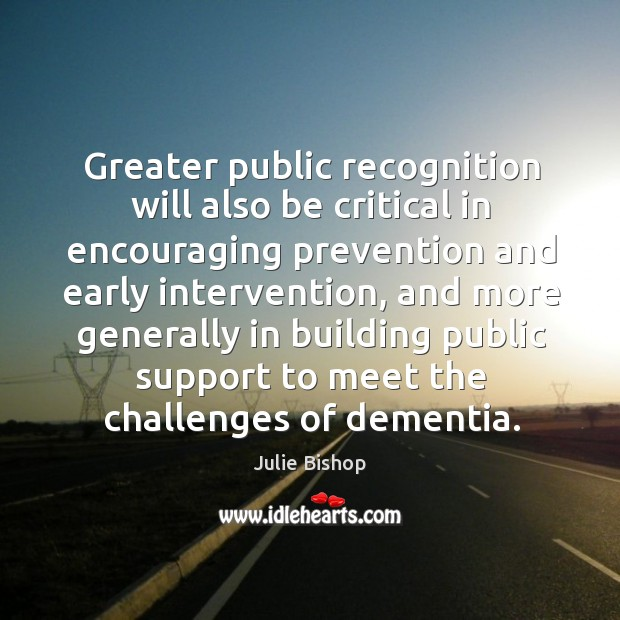 Greater public recognition will also be critical in encouraging prevention and early intervention Image