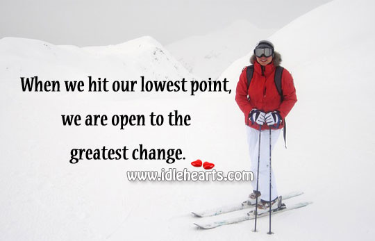 When we hit our lowest point, we are open to the greatest change. Image