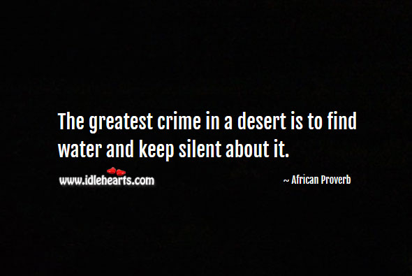 Image, The greatest crime in a desert is to find water and keep silent about it.