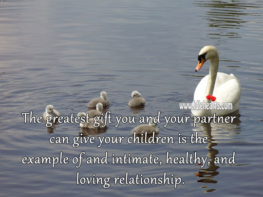 The greatest gift a parent can give to children is loving relationship. Gift Quotes Image