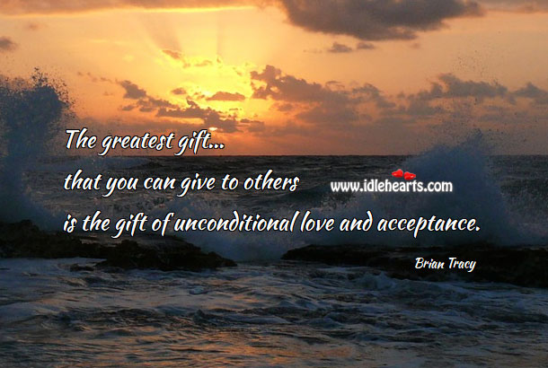 The greatest gift that you can give to others Unconditional Love Quotes Image