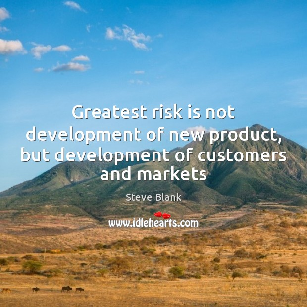 Greatest risk is not development of new product, but development of customers and markets Image