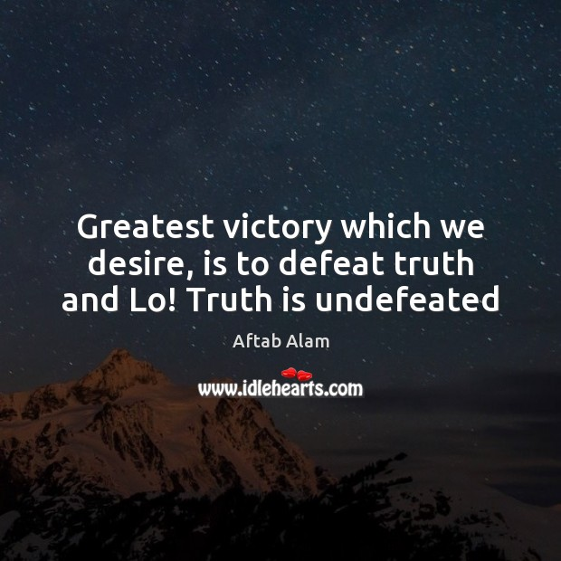Image, Greatest victory which we desire, is to defeat truth and Lo! Truth is undefeated