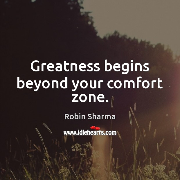 Image, Greatness begins beyond your comfort zone.