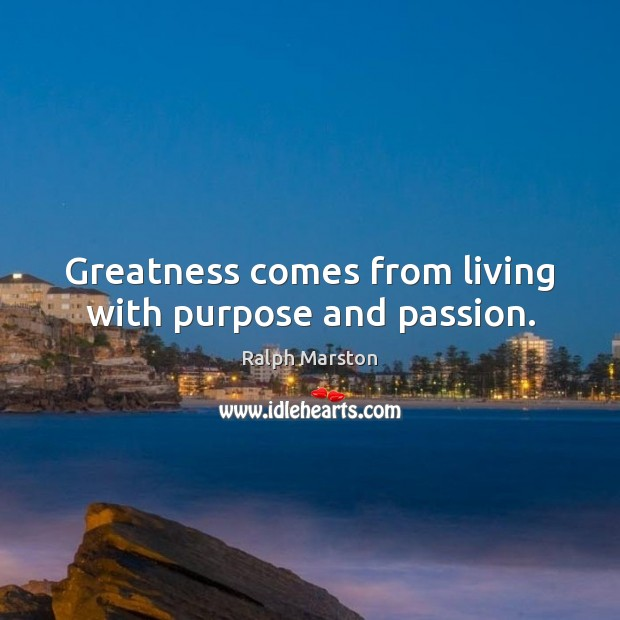 Image, Greatness comes from living with purpose and passion.