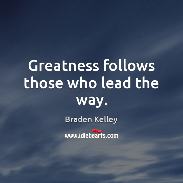 Image, Greatness follows those who lead the way.
