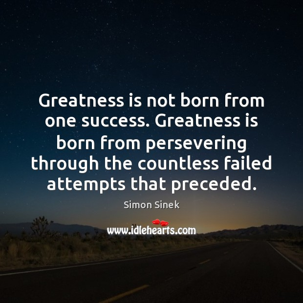 Greatness is not born from one success. Greatness is born from persevering Simon Sinek Picture Quote