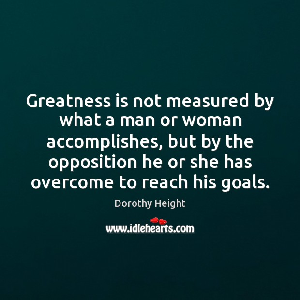 Greatness is not measured by what a man or woman accomplishes, but Image
