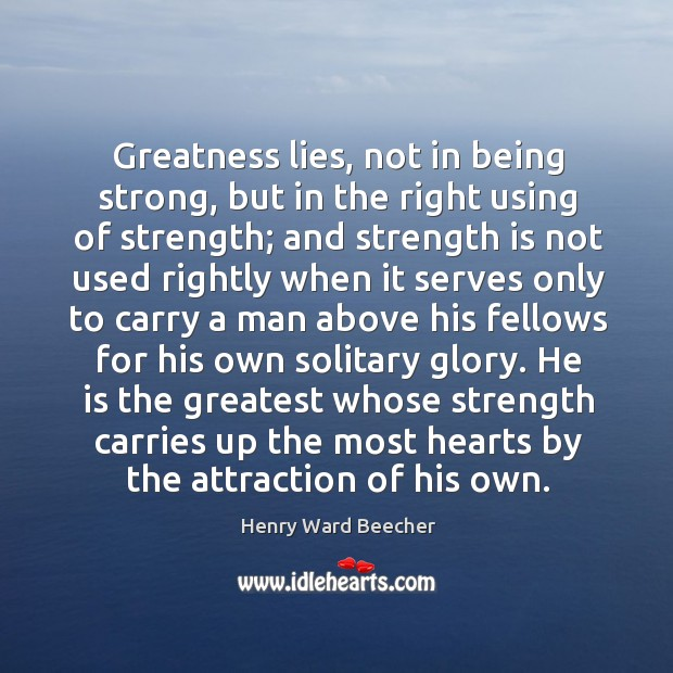 Greatness lies, not in being strong, but in the right using of strength; Being Strong Quotes Image