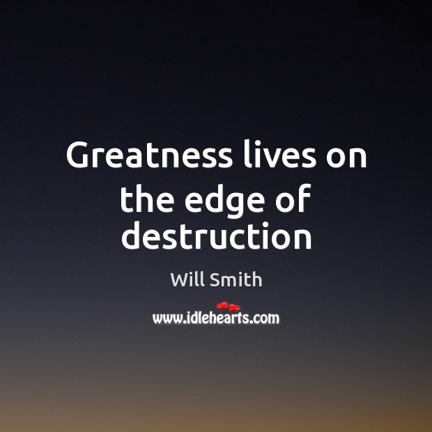 Greatness lives on the edge of destruction Image
