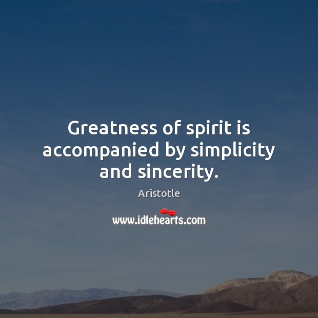 Image, Greatness of spirit is accompanied by simplicity and sincerity.