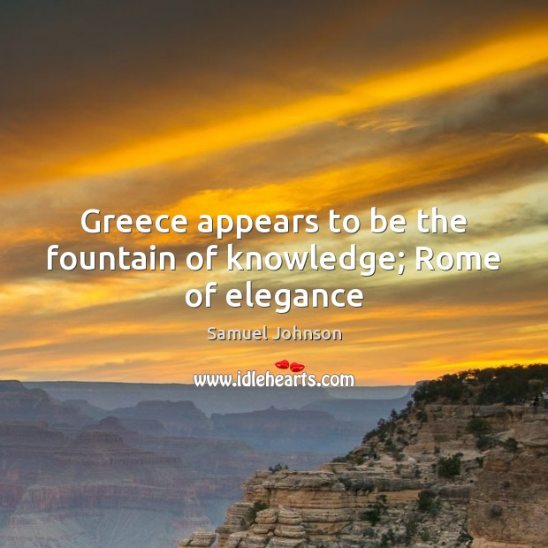 Image about Greece appears to be the fountain of knowledge; Rome of elegance