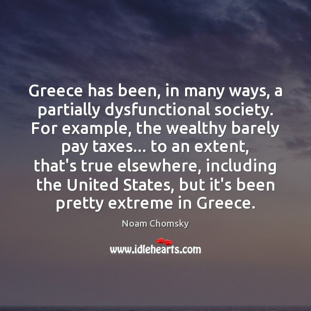 Greece has been, in many ways, a partially dysfunctional society. For example, Image