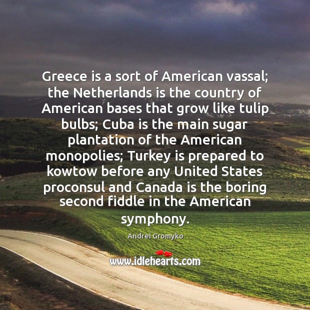 Greece is a sort of American vassal; the Netherlands is the country Image