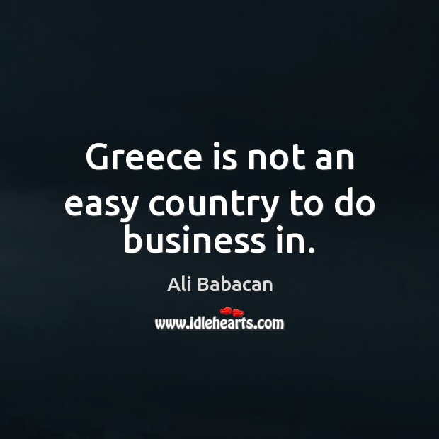 Image, Greece is not an easy country to do business in.