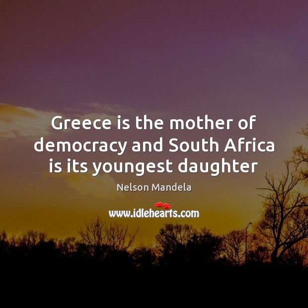 Greece is the mother of democracy and South Africa is its youngest daughter Image