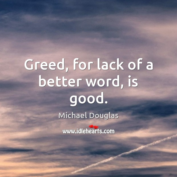 Image, Greed, for lack of a better word, is good.