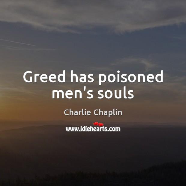 Image, Greed has poisoned men's souls