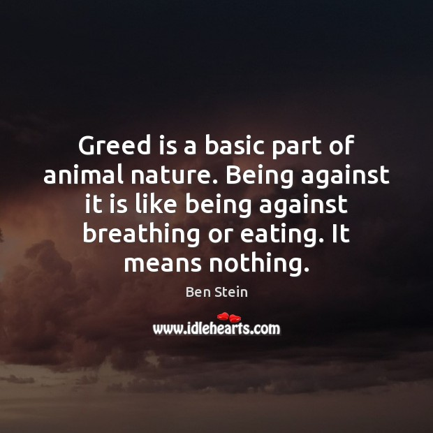 Image, Greed is a basic part of animal nature. Being against it is