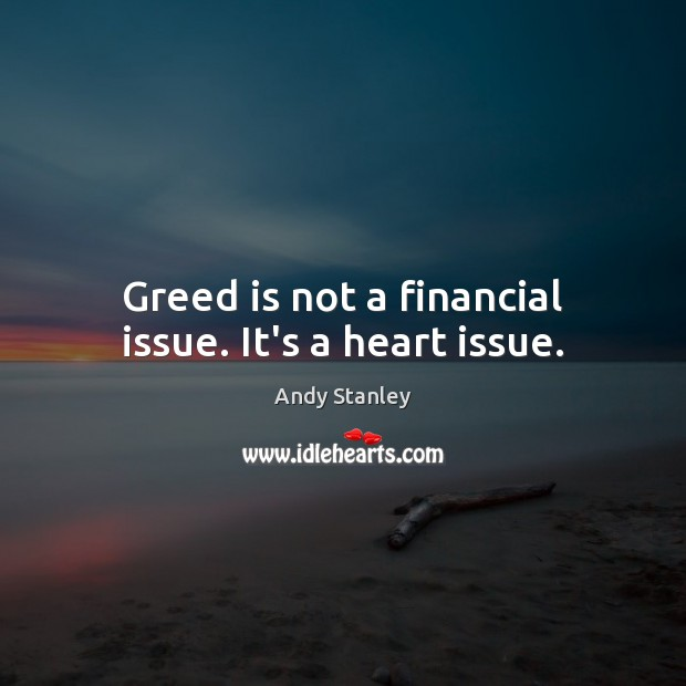 Image, Greed is not a financial issue. It's a heart issue.