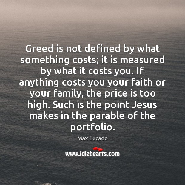 Image, Greed is not defined by what something costs; it is measured by