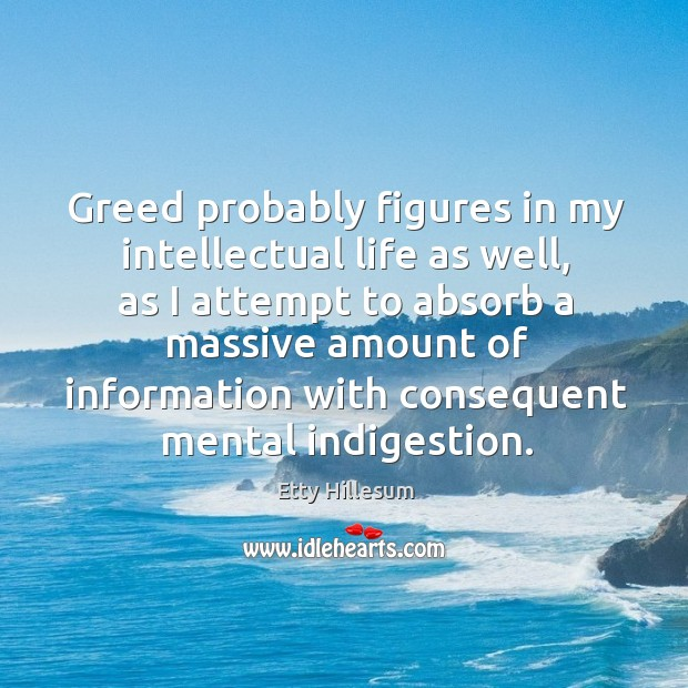 Greed probably figures in my intellectual life as well Etty Hillesum Picture Quote