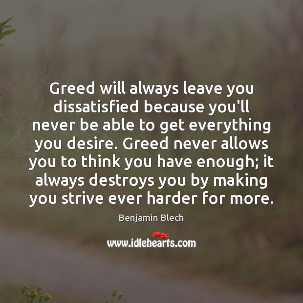 Image, Greed will always leave you dissatisfied because you'll never be able to