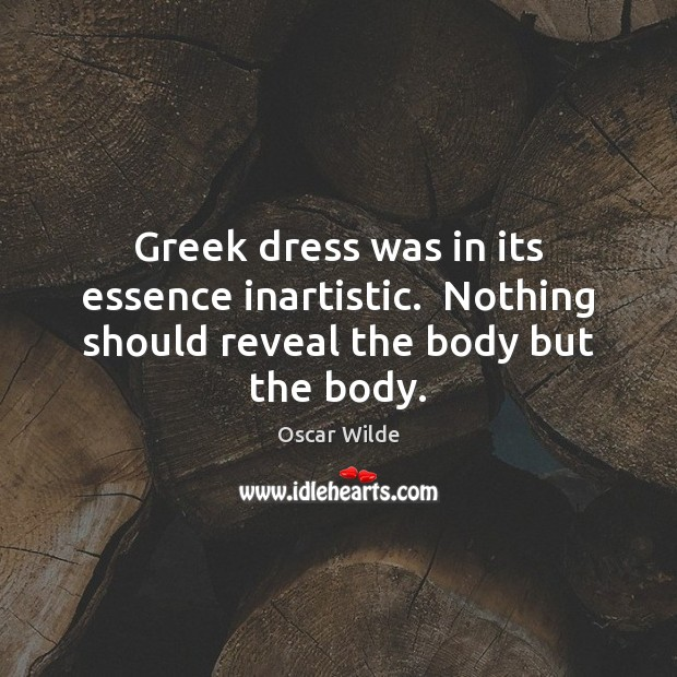 Image, Greek dress was in its essence inartistic.  Nothing should reveal the body but the body.
