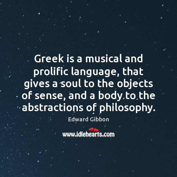 Greek is a musical and prolific language, that gives a soul to Edward Gibbon Picture Quote