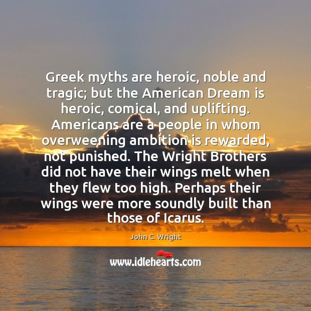 Greek myths are heroic, noble and tragic; but the American Dream is Dream Quotes Image