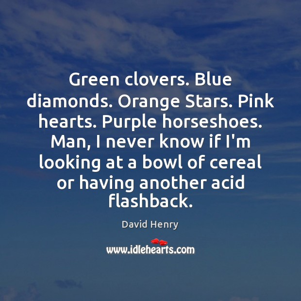 Image, Green clovers. Blue diamonds. Orange Stars. Pink hearts. Purple horseshoes. Man, I