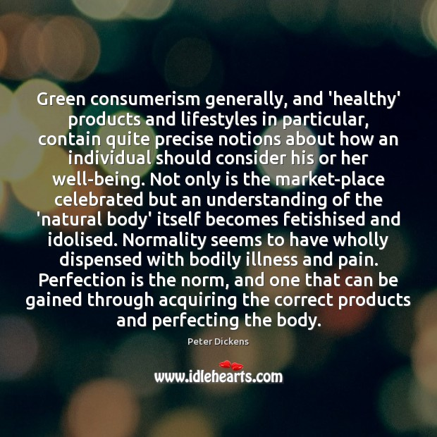 Green consumerism generally, and 'healthy' products and lifestyles in particular, contain quite Perfection Quotes Image