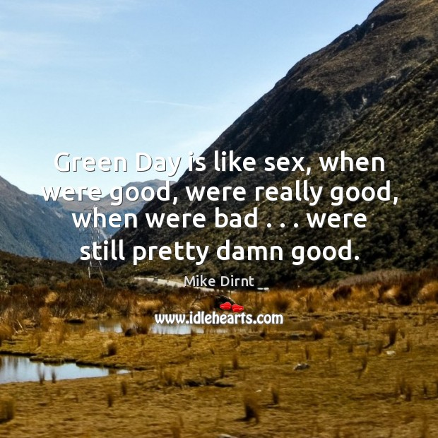 Green Day is like sex, when were good, were really good, when Mike Dirnt Picture Quote