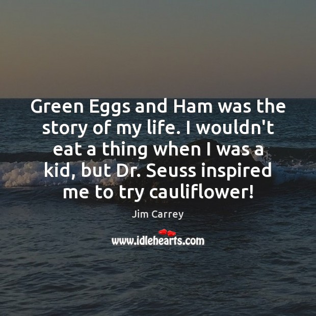 Green Eggs and Ham was the story of my life. I wouldn't Jim Carrey Picture Quote