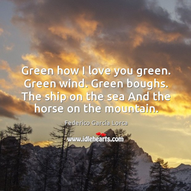 Green how I love you green. Green wind. Green boughs. The ship Image