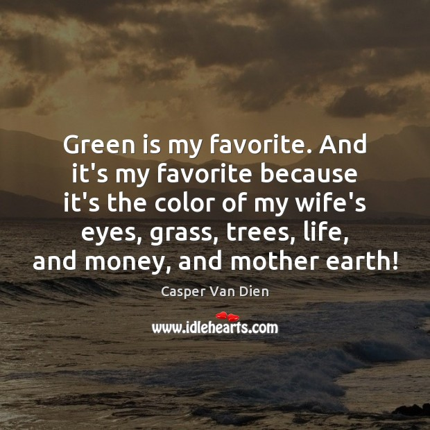 Green is my favorite. And it's my favorite because it's the color Image