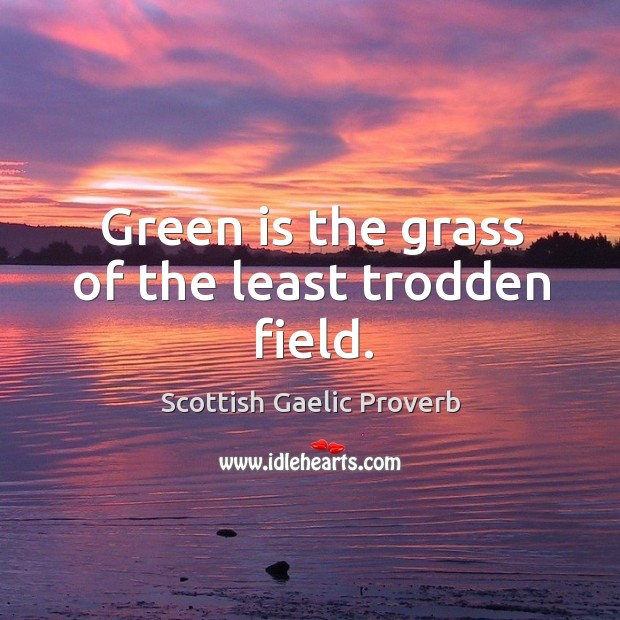 Green is the grass of the least trodden field. Image
