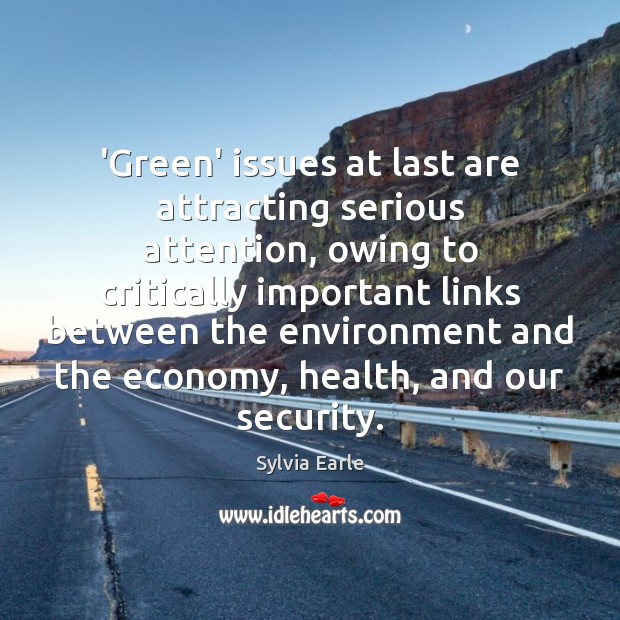 'Green' issues at last are attracting serious attention, owing to critically important Image