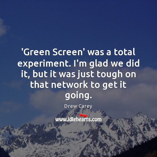 'Green Screen' was a total experiment. I'm glad we did it, but Drew Carey Picture Quote